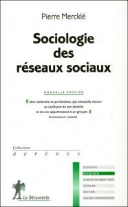 Mercklé, P., Sociologie des réseaux sociaux, troisième édition, Paris : La Découverte, 2011.
